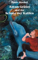 Buch-Cover, Peter Strebel: Anton Grübel und der Schatz der Kalifen