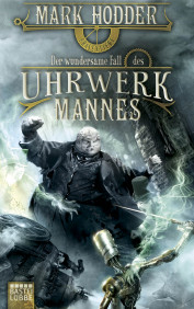 Buch-Cover, Mark Hodder: Der wundersame Fall des Uhrwerk Mannes