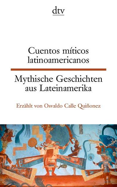 Buch-Cover, Osvaldo Calle Quinonez: Cuentos míticos latinoamericanos - Mythische Geschichten aus Lateinamerika