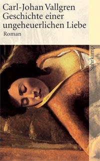 Buch-Cover, Carl-Johan Vallgren: Geschichte einer ungeheuerlichen Liebe