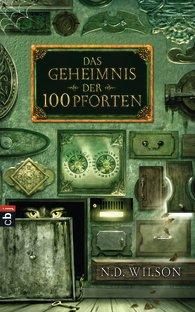 Buch-Cover, N.D. Wilson: Das Geheimnis der 100 Pforten