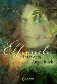 Buch-Cover, Michelle Harrison: Elfenseele - Hinter dem Augenblick