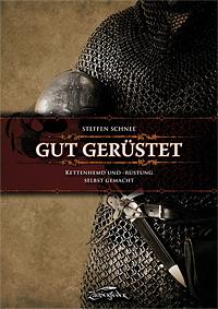 Buch-Cover, Steffen Schnee: Gut gerüstet - Kettenhemd und -rüstung selbst gemacht