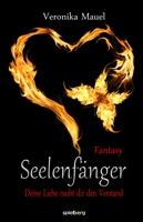 Buch-Cover, Veronika Mauel: Seelenfänger - Deine Liebe raubt dir den Verstand