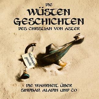 Buch-Cover, Christian von Aster: Die Wüsten Geschichten: Die Wahrheit über Sindbad, Aladin und Co