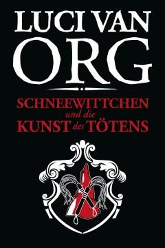 Buch-Cover, Luci van Org: Schneewittchen und die Kunst des Tötens