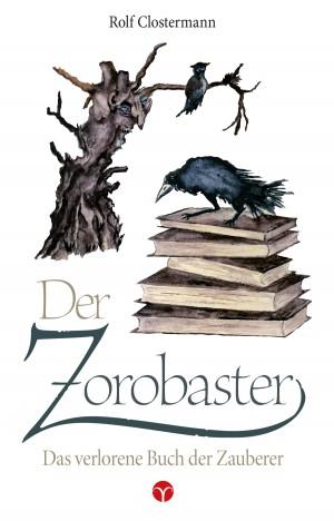 Buch-Cover, Rolf Clostermann: Der Zorobaster - Das verlorene Buch der Zauberer