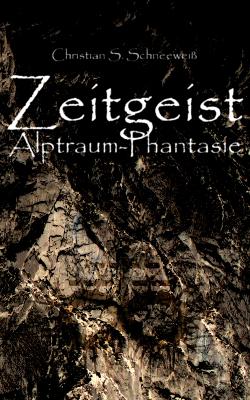 Buch-Cover, Christian S. Schneeweiß: Zeitgeist. Alptraum-Phantasie